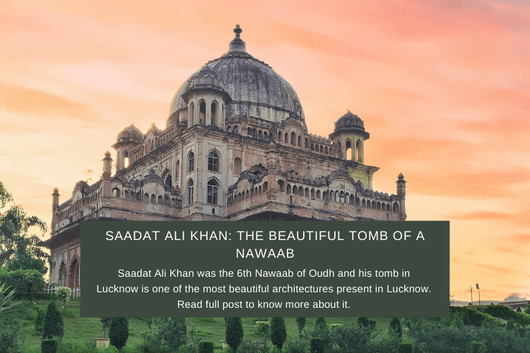 Read more about the article Saadat Ali Khan: The Beautiful Tomb of a Nawaab