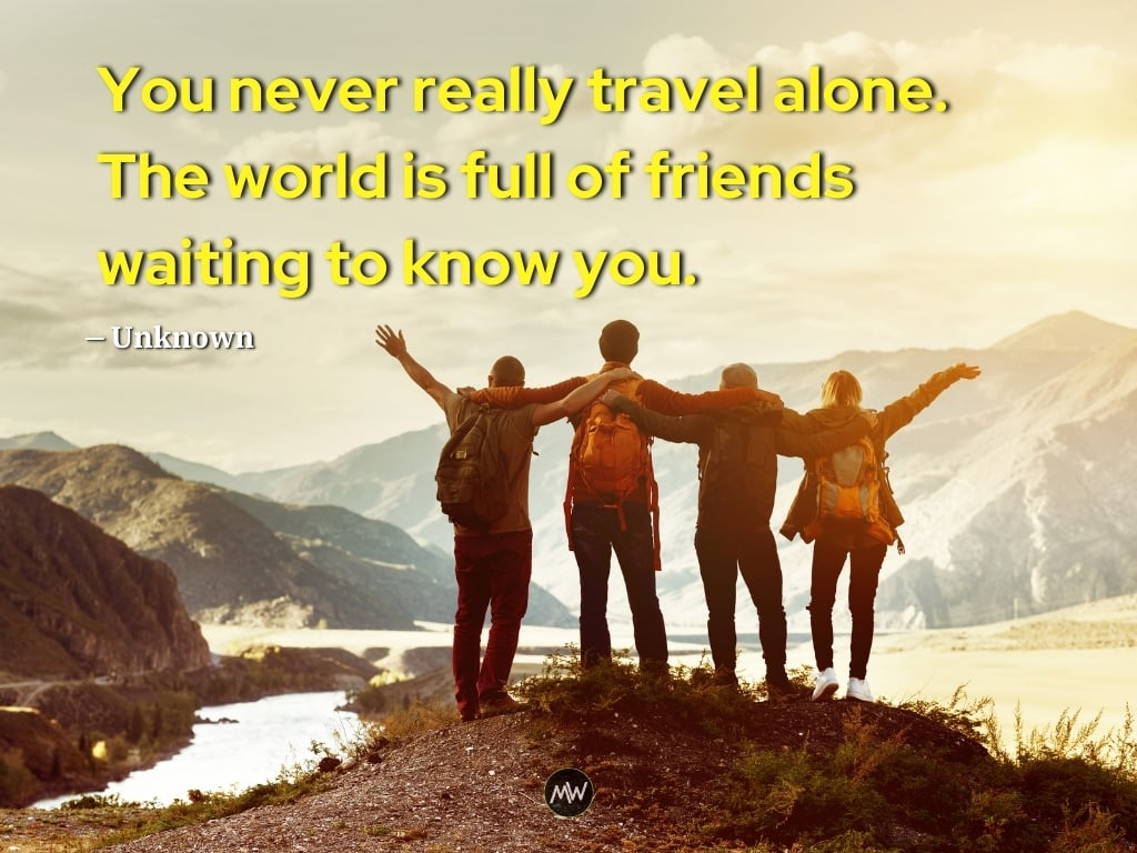 You never really travel alone - Solo Travel Quotes