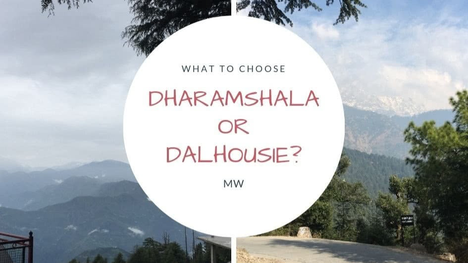 Read more about the article What to choose between Dharamshala and Dalhousie?