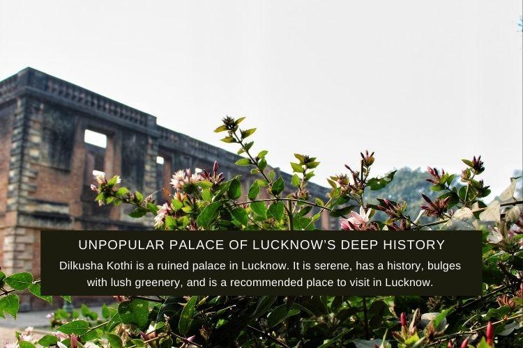 Dilkusha Kothi: Unpopular Palace of Lucknow's Deep History