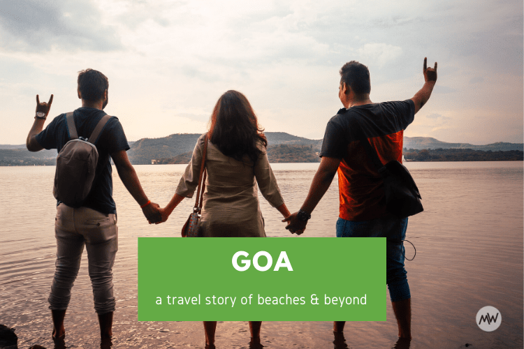 Goa – Going Beaches And Beyond (Tips Inside)
