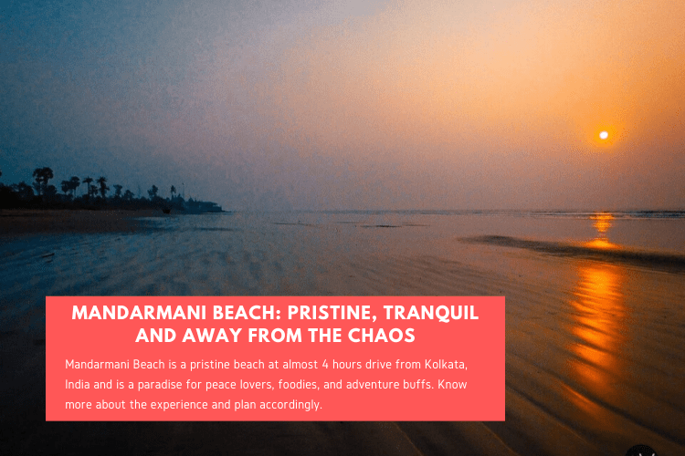 Mandarmani Beach: Pristine, Tranquil and Away from the Chaos