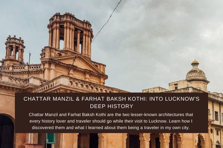 Chattar Manzil & Farhat Baksh Kothi: Into Lucknow's Deep History