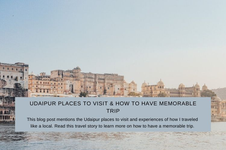 Read more about the article Udaipur Places to Visit & How to Have Memorable Trip