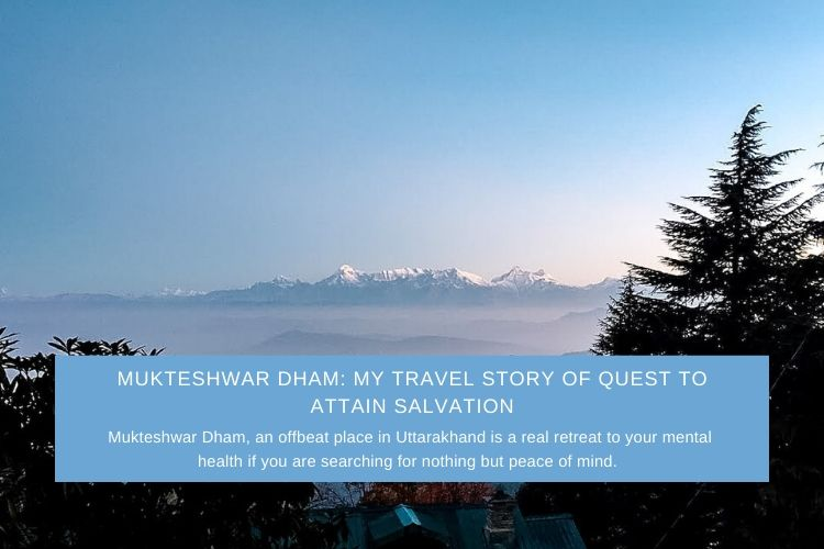 Mukteshwar Dham: My Travel Story of Quest to Attain Salvation