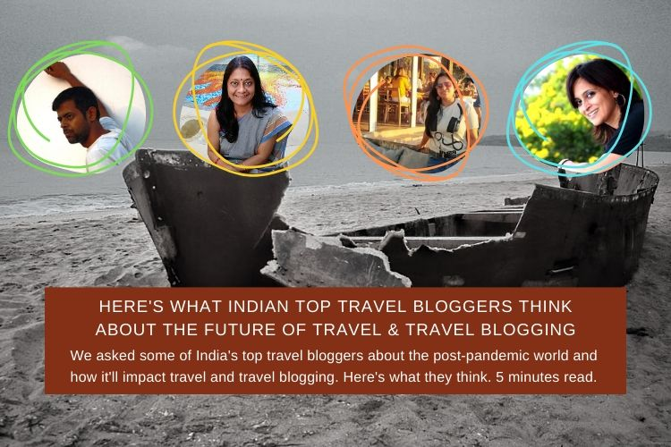 Here's What Indian Top Travel Bloggers Think About The Future of Travel & Travel Blogging