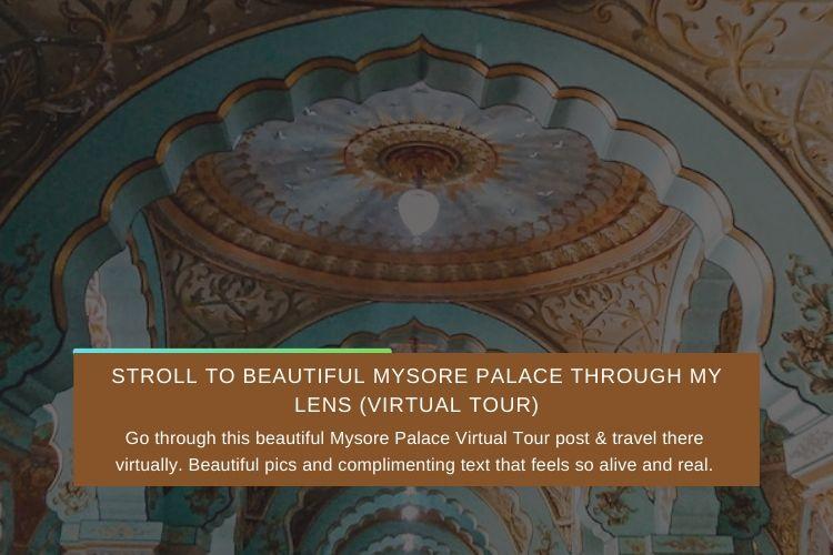 Stroll To Beautiful Mysore Palace Through My Lens (Virtual Tour)